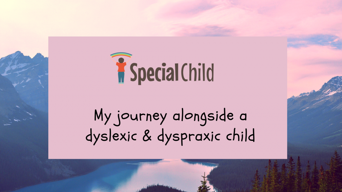 My journey alongside a dyslexic and dyspraxic child